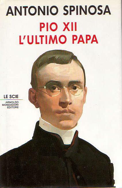 Pio XII, o último Papa - Antônio Spinosa