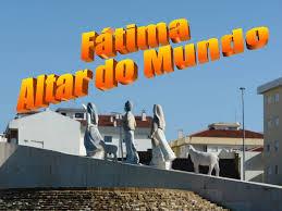 Fatima, Altar do mundo